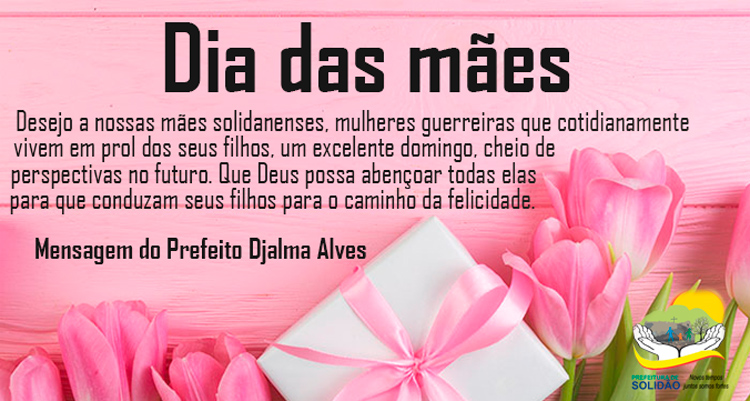 Mensagem do Prefeito Djalma Alves para as mães solidanenses