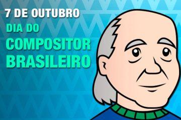 7 de outubro - Dia do Compositor Brasileiro