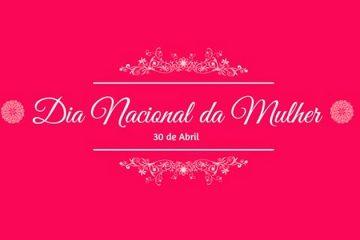 30 de abril - Dia Nacional da Mulher