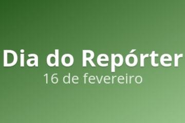 16 de fevereiro - Dia do Repórter