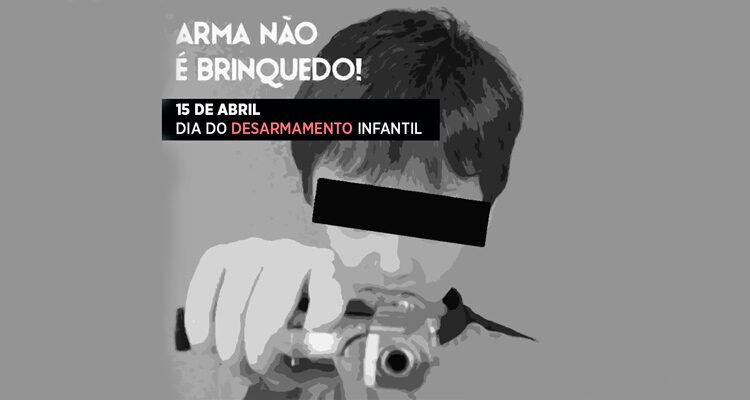 15 de abril - Dia do Desarmamento Infantil