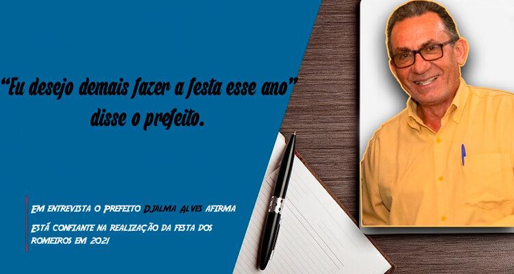 O Prefeito Djalma Alves está confiante na realização da festa dos romeiros em 2021