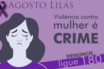 Campanha Agosto Lilás marca o enfrentamento à Violência Contra a Mulher