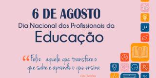 06 de agosto – Dia Nacional dos Profissionais de Educação